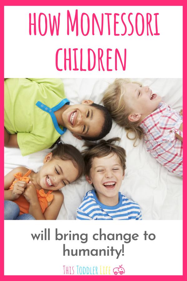 How Montessori children will change humanity