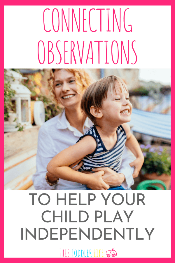 Connecting observations to help your child play independently